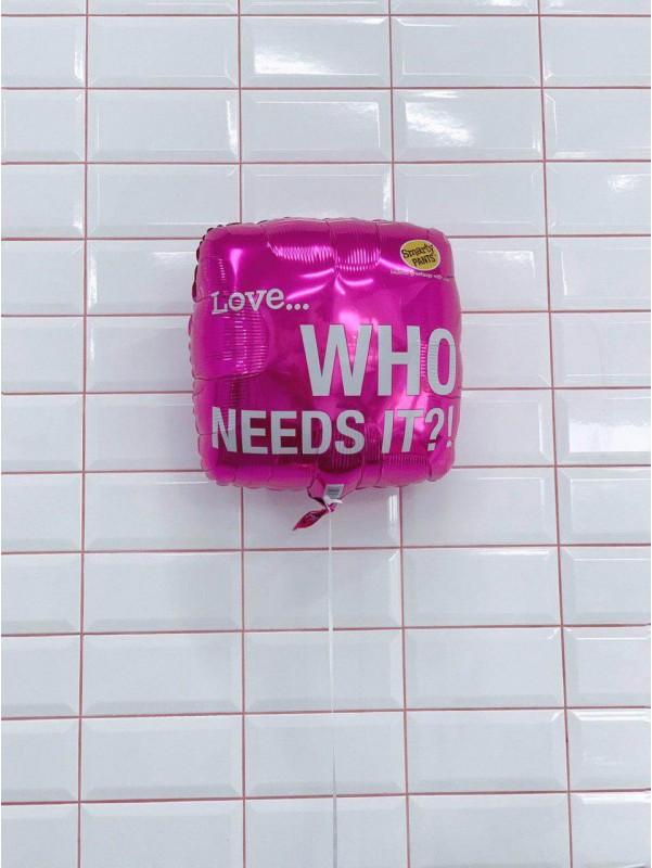 Гелиевый шар Love, who needs it?  | Купить воздушные шары в Киеве | Воздушные шарики | Надувные шары от Kiwi Flower Shop